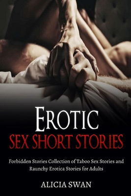 Erotic Sex Short Stories: Forbidden Stories Collection of Taboo Sex Stories and Raunchy Erotica Stories for Adults Cover Image