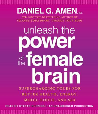 Unleash the Power of the Female Brain: Supercharging Yours for Better Health, Energy, Mood, Focus, and Sex Cover Image