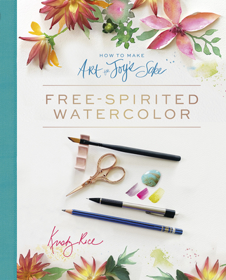 How to Make Art for Joy's Sake: Free-Spirited Watercolor cover
