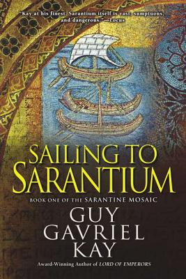 Sailing to Sarantium (Sarantine Mosaic #1) Cover Image