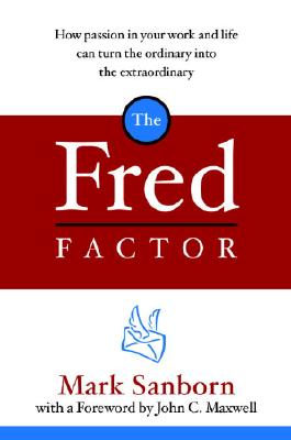 The Fred Factor: How Passion in Your Work and Life Can Turn the Ordinary Into the Extraordinary Cover Image