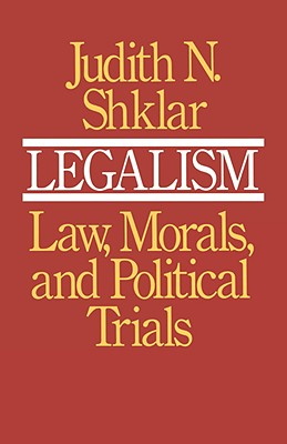Legalism: Law, Morals, and Political Trials Cover Image
