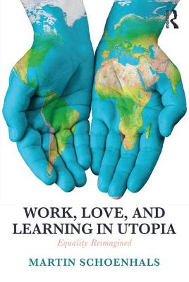 Work, Love, and Learning in Utopia: Equality Reimagined Cover Image