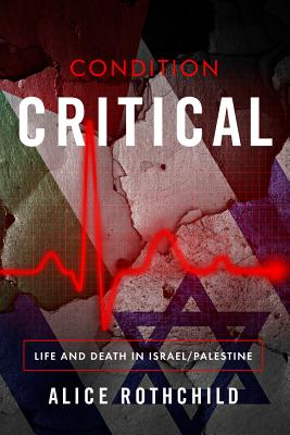 Condition Critical: Life and Death in Israel/Palestine Cover Image
