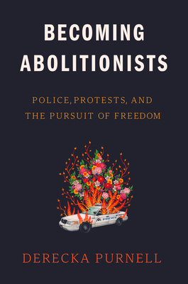 Becoming Abolitionists: Police, Protests, and the Pursuit of Freedom Cover Image