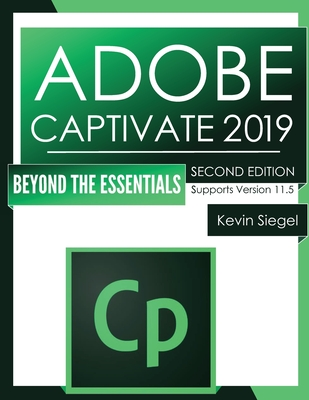 Adobe Captivate 2019: Beyond The Essentials (2nd Edition) Cover Image