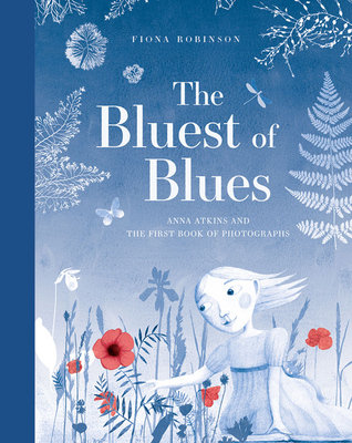 The Bluest of Blues: Anna Atkins and the First Book of Photographs Cover Image