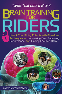 Brain Training for Riders: Unlock Your Riding Potential with Stressless Techniques for Conquering Fear, Improving Performance, and Finding Focuse Cover Image