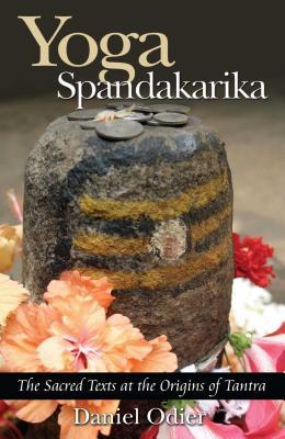 Yoga Spandakarika: The Sacred Texts at the Origins of Tantra Cover Image