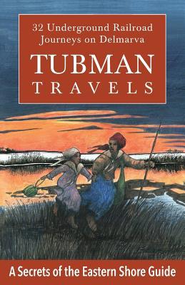 Tubman Travels: 32 Underground Railroad Journeys on Delmarva Cover Image
