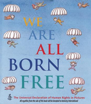 We Are All Born Free Mini Edition: The Universal Declaration of Human Rights in Pictures Cover Image