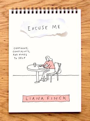 Excuse Me: Cartoons, Complaints, and Notes to Self Cover Image