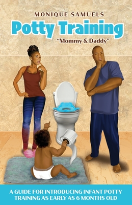 Potty Training Mommy & Daddy: A Guide For Introducing Infant Potty Training As Early As 6 Months Old Cover Image