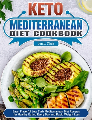 Keto Mediterranean Diet Cookbook: Easy, Flavorful Low Carb Mediterranean Diet Recipes for Healthy Eating Every Day and Rapid Weight Loss Cover Image