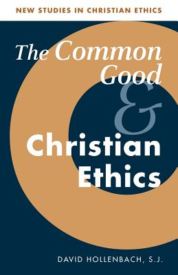 The Common Good and Christian Ethics (New Studies in Christian Ethics #22) Cover Image