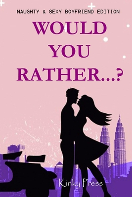 Would You Rather...? Boyfriend Edition: Naughty, Sexy, Hot and Romantic Conversation Game Book for Couples or Boyfriend and Girlfriend...White Elephan Cover Image
