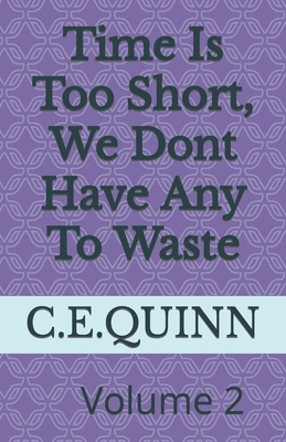 Time Is Short, We Dont Have Any To Waste: Time is to short we dont have any time to waste (Volume #2) Cover Image