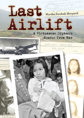 Last Airlift: A Vietnamese Orphan's Rescue from War Cover Image