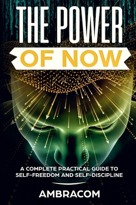 The Power of Now: Power of Now: A Complete Practical Guide to Self-Freedom and Self-Discipline, Effect Eye Day Crawdads Educated Cover Image