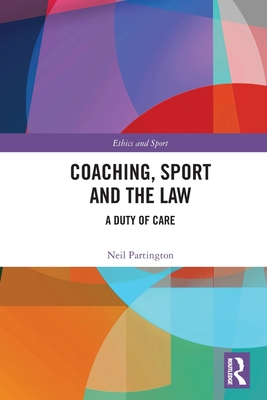 Coaching, Sport and the Law: A Duty of Care (Ethics and Sport) Cover Image