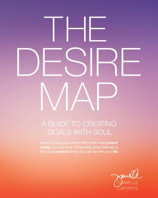 The Desire Map: A Guide to Creating Goals with Soul Cover Image