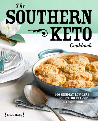 The Southern Keto Cookbook: 100 High-Fat, Low-Carb Recipes for Classic Comfort Food Cover Image