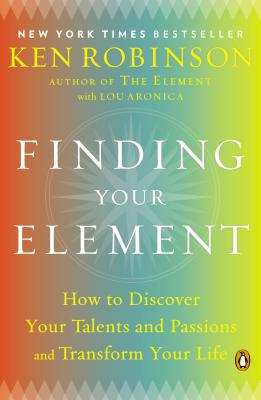 Finding Your Element: How to Discover Your Talents and Passions and Transform Your Life Cover Image