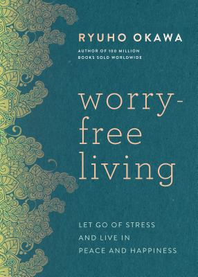 Worry-Free Living: Let Go of Stress and Live in Peace and Happiness Cover Image