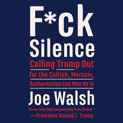 F*ck Silence: Calling Trump Out for the Cultish, Moronic, Authoritarian Con Man He Is Cover Image