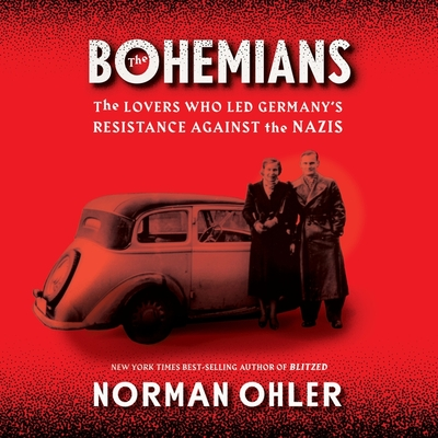 The Bohemians Lib/E: The Lovers Who Led Germany's Resistance Against the Nazis Cover Image