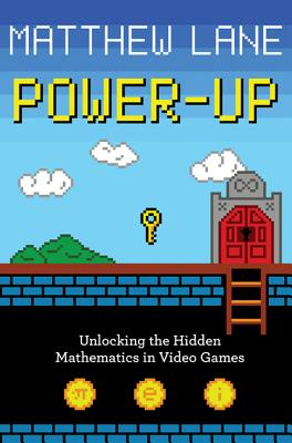 Power-Up: Unlocking the Hidden Mathematics in Video Games Cover Image