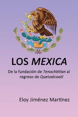 Los mexica: De la fundación de Tenochtitlan al regreso de Quetzalcoatl cover