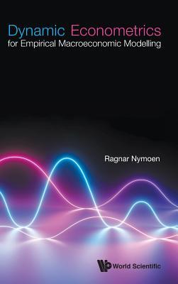 Dynamic Econometrics for Empirical Macroeconomic Modelling Cover Image