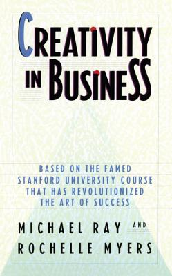 Creativity in Business: Based on the Famed Stanford University Course That Has Revolutionized the Art of Success Cover Image