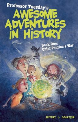 Professor Tuesday's Awesome Adventures in History: Book One: Chief Pontiac's War