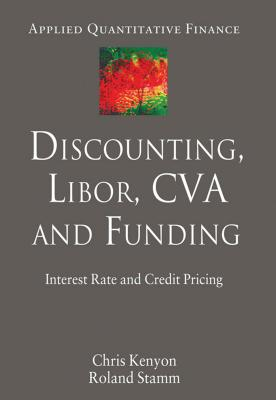 Discounting, LIBOR, CVA and Funding: Interest Rate and Credit Pricing (Applied Quantitative Finance) Cover Image