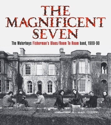 The Magnificent Seven: The Waterboys Fisherman's Blues/Room to Roam Band, 1989-90 Cover Image