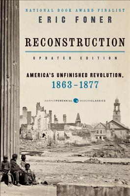 Reconstruction Updated Edition: America's Unfinished Revolution, 1863-1877 Cover Image