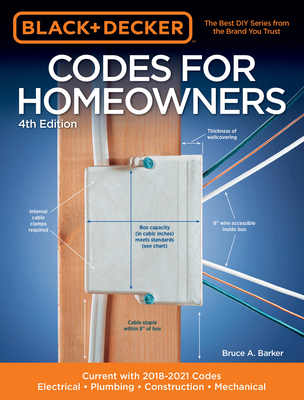Black & Decker Codes for Homeowners 4th Edition: Current with 2018-2021 Codes - Electrical • Plumbing • Construction • Mechanical (Black & Decker Complete Guide) Cover Image
