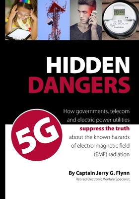 Hidden Dangers 5G: How governments, telecom and electric power utilities suppress the truth about the known hazards of electro-magnetic f Cover Image