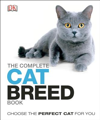 The Complete Cat Breed Book: Choose the Perfect Cat for You Cover Image