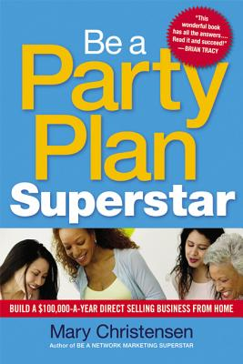 Be a Party Plan Superstar: Build a $100,000-A-Year Direct Selling Business from Home Cover Image