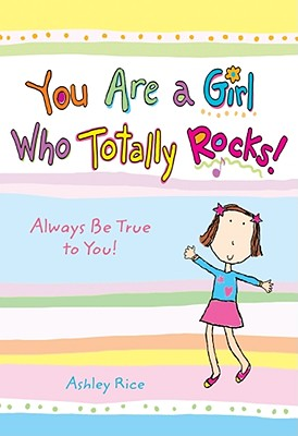 You Are a Girl Who Totally Rocks!: Always Be True to You! Cover Image