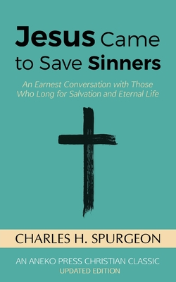 Jesus Came to Save Sinners: An Earnest Conversation with Those Who Long for Salvation and Eternal Life Cover Image