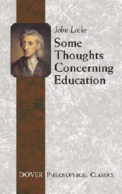 Some Thoughts Concerning Education: (Including of the Conduct of the Understanding) (Dover Philosophical Classics) Cover Image