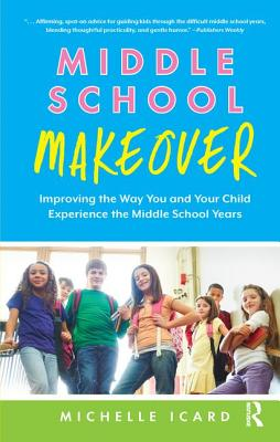 Middle School Makeover: Improving the Way You and Your Child Experience the Middle School Years Cover Image