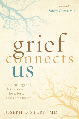 Grief Connects Us: A Neurosurgeon's Lessons on Love, Loss, and Compassion Cover Image