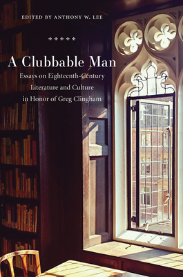 Clubbable Man: Essays on Eighteenth-Century Literature and Culture in Honor of Greg Clingham Cover Image