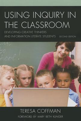 Using Inquiry in the Classroom: Developing Creative Thinkers and Information Literate Students Cover Image