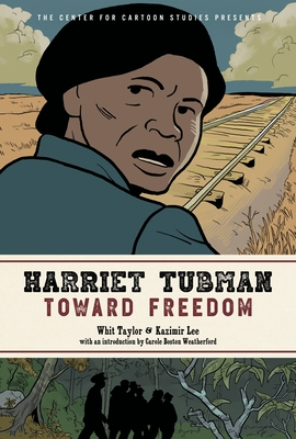 Harriet Tubman: Toward Freedom: The Center for Cartoon Studies Presents Cover Image